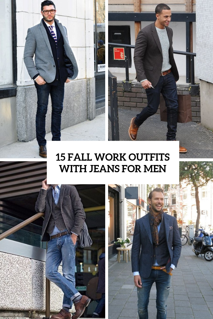 15 Fall Work Outfits With Jeans For Men