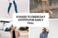 15 hard to dress day outfits for early fall cover