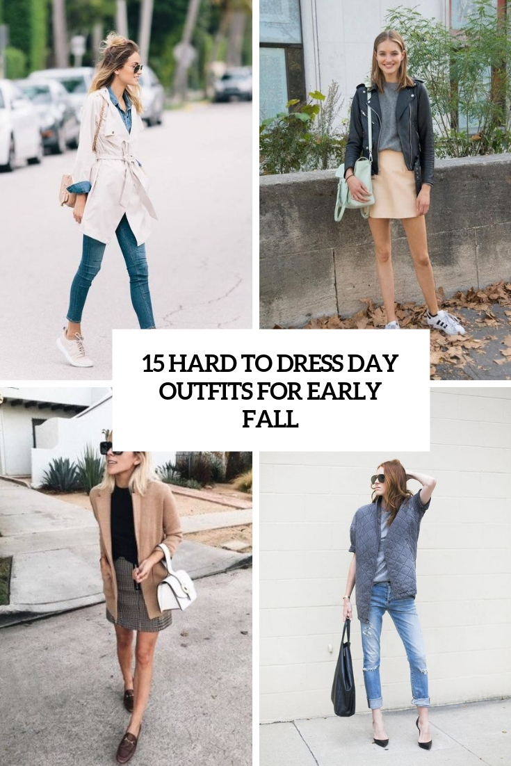 15 Hard To Dress Day Outfits For Early Fall