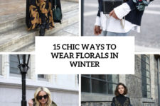 15 chic ways to wear florals in winter cover