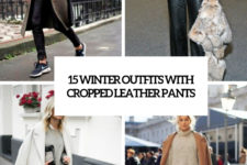 15 winter outfits with cropped leather pants cover