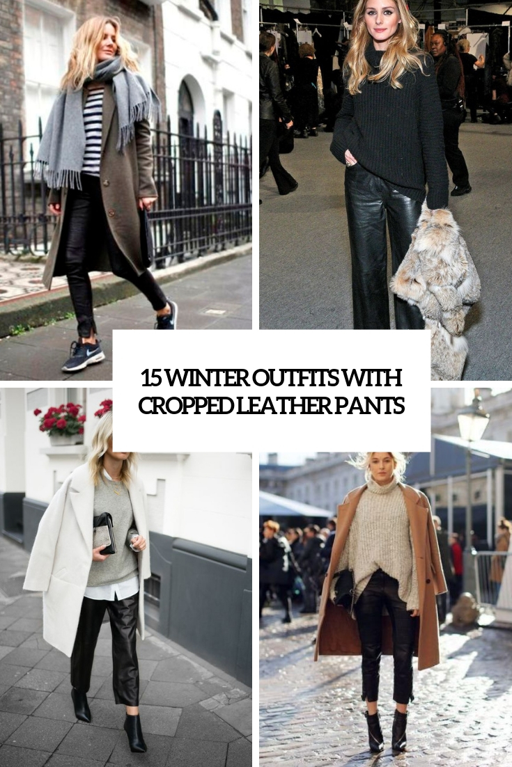 15 Winter Outfits With Cropped Leather Pants