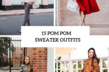 15 Women Outfits With Pom Pom Sweaters
