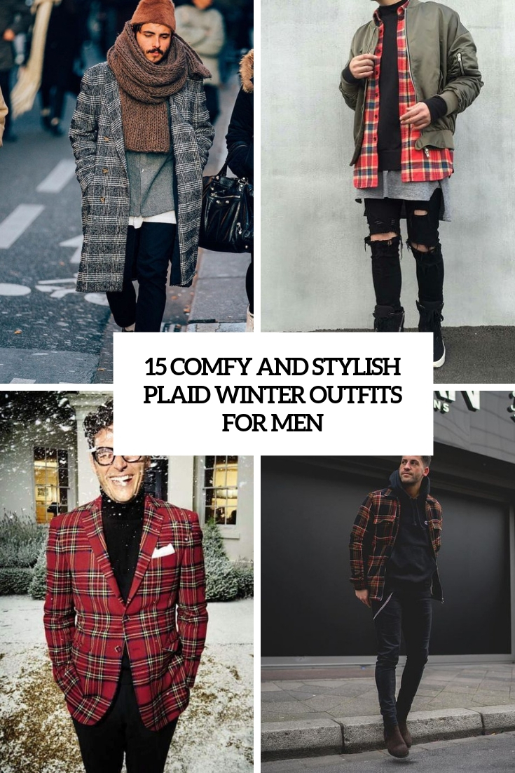 15 Comfy And Stylish Plaid Winter Outfits For Men