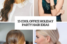 15 cool office holiday party hair ideas cover