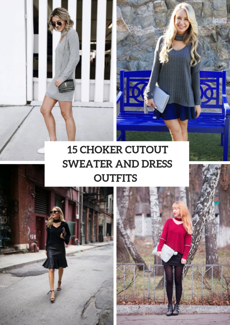 15 Fabulous Outfits With Choker Cutout Sweaters And Sweater Dresses