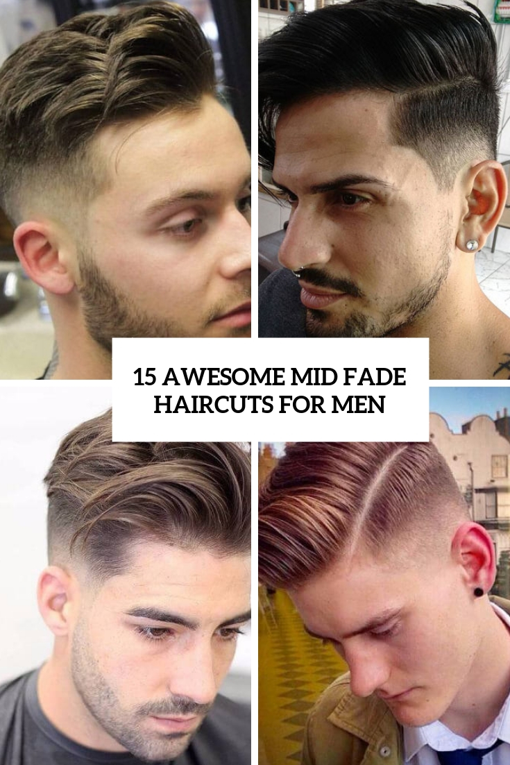 15 Awesome Mid Fade Haircuts For Men - Styleoholic