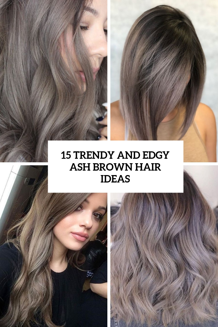 15 Trendy And Edgy Ash Brown Hair Ideas