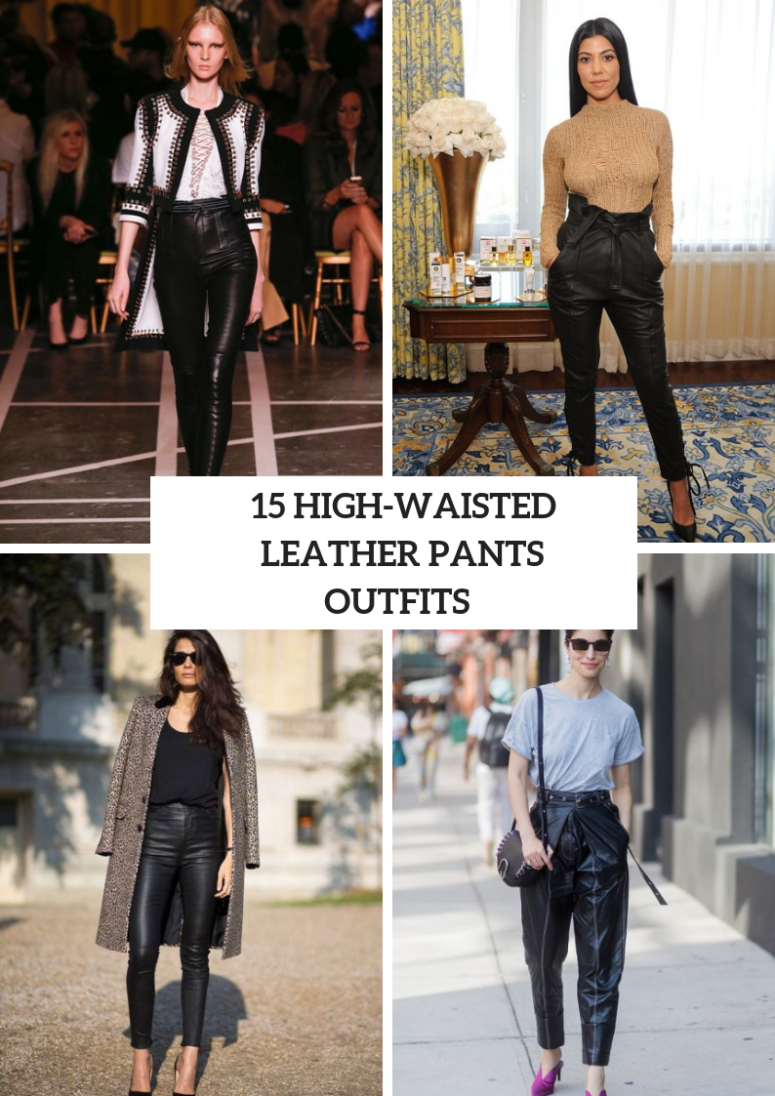 Amazing Outfits With High Waisted Leather Pants