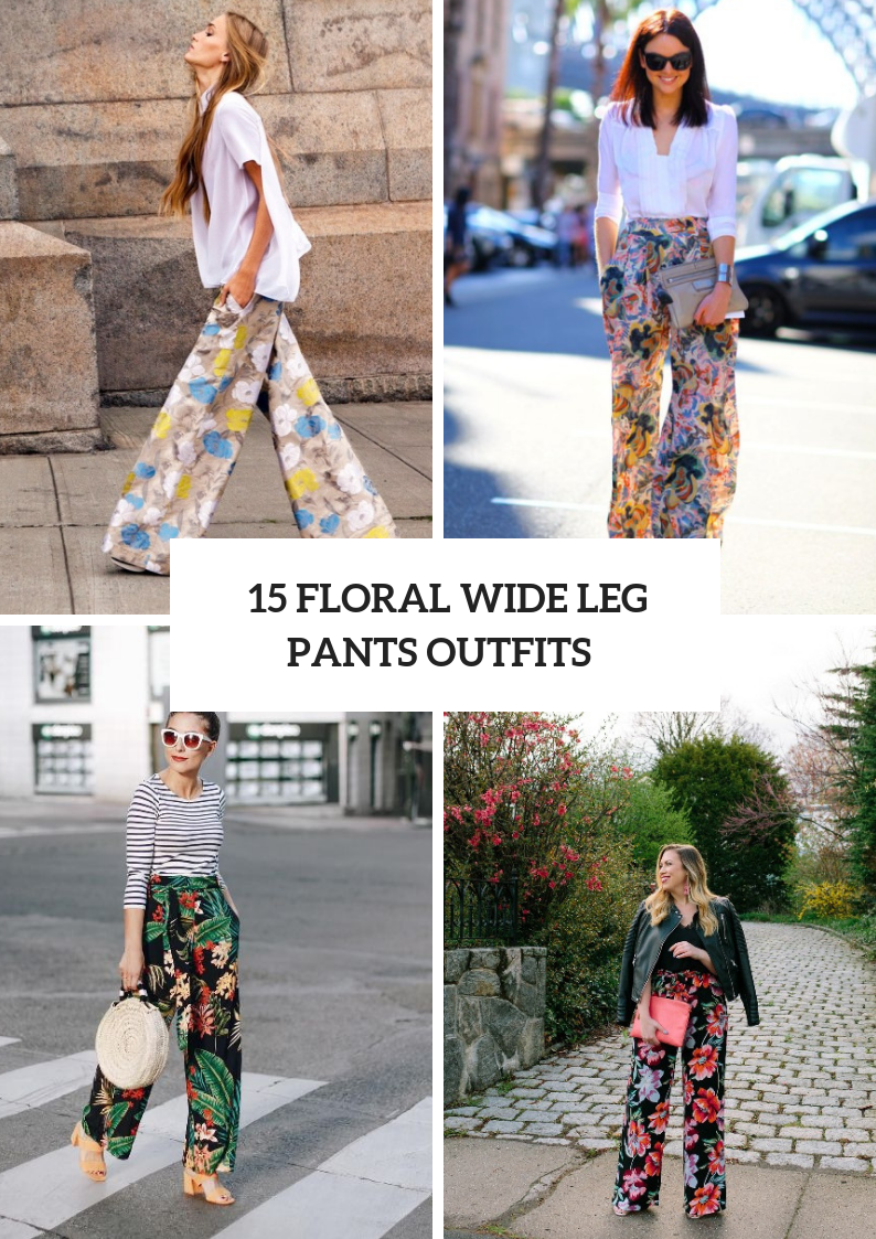 Gorgeous Looks With Floral Wide Leg Pants