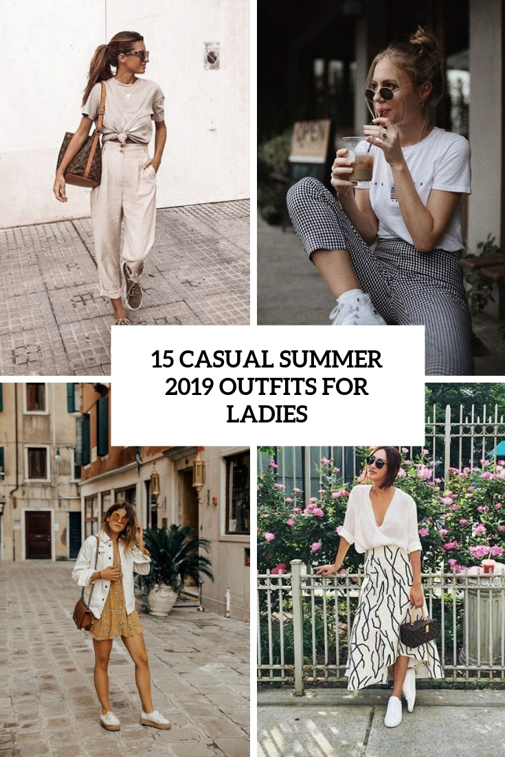 15 Casual Summer 2019 Outfits For Ladies