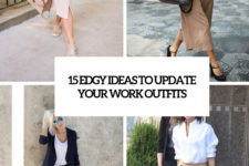 15 edgy ideas to update your owkr outfits cover