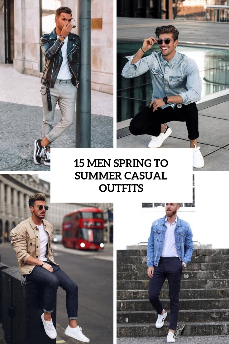15 Men Spring To Summer Casual Outfits