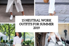 15 neutral work outfits for summer 2019 cover