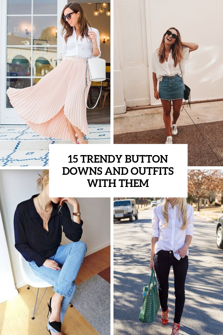 15 Trendy Button Downs And Outfits With Them