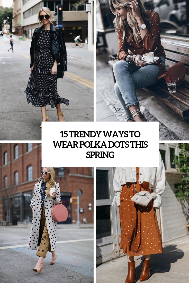 15 Trendy Ways To Wear Polka Dots This Spring