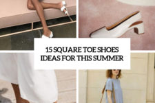 15 square toe shoes ideas for this summer cover