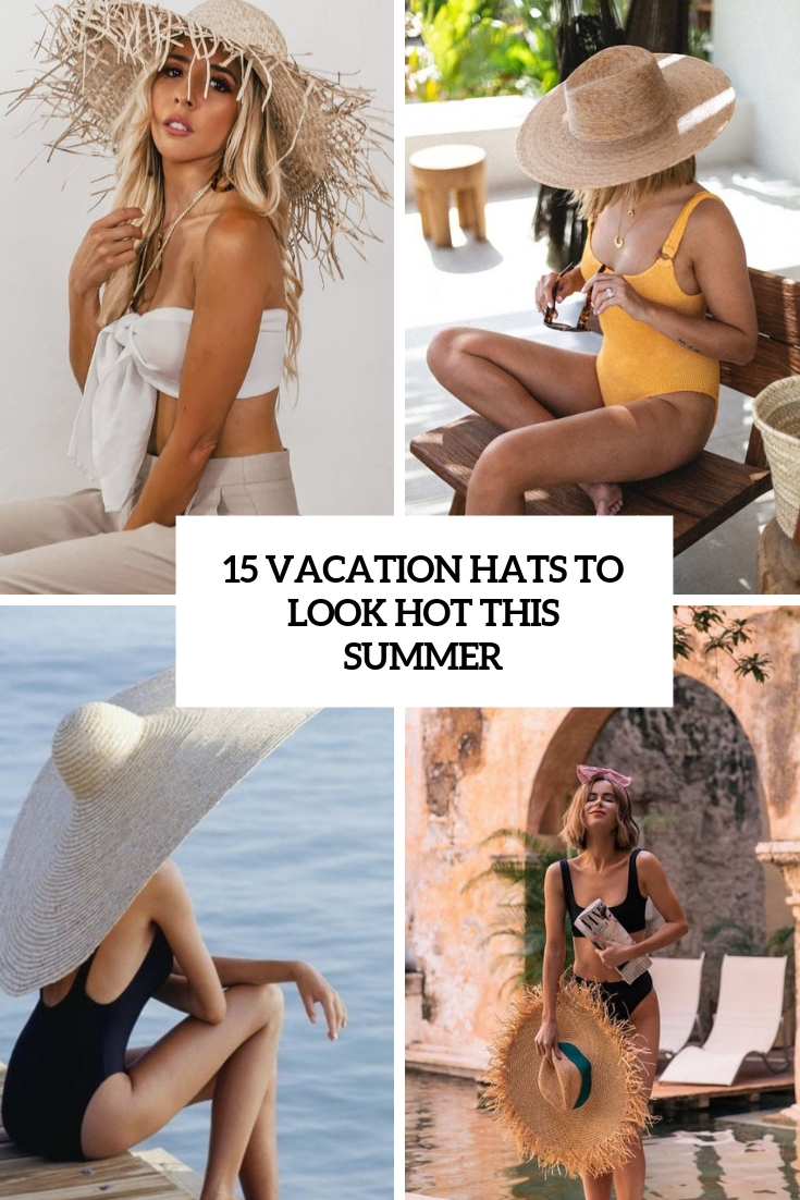 vacation hats to look hot this summer cover