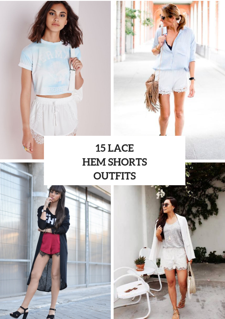 15 Outfits With Lace Hem Shorts