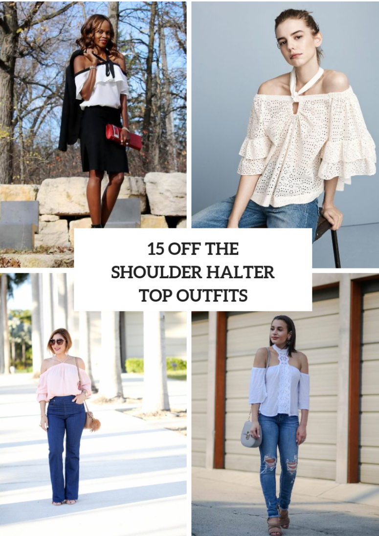 15 Outfits With Off The Shoulder Halter Tops