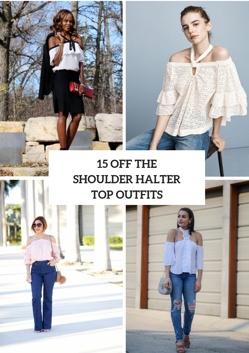 Outfits With Off The Shoulder Halter Tops