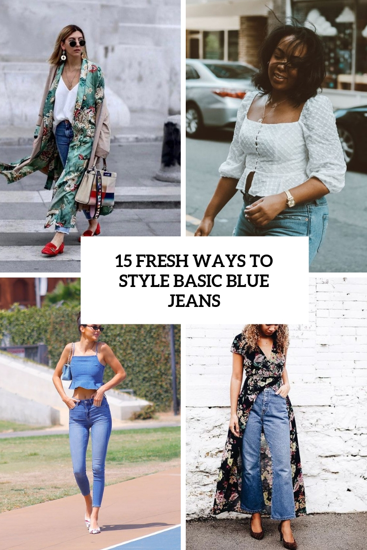 15 Fresh Ways To Style Basic Blue Jeans