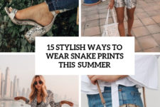 15 stylish ways to wear snake prints this summer cover
