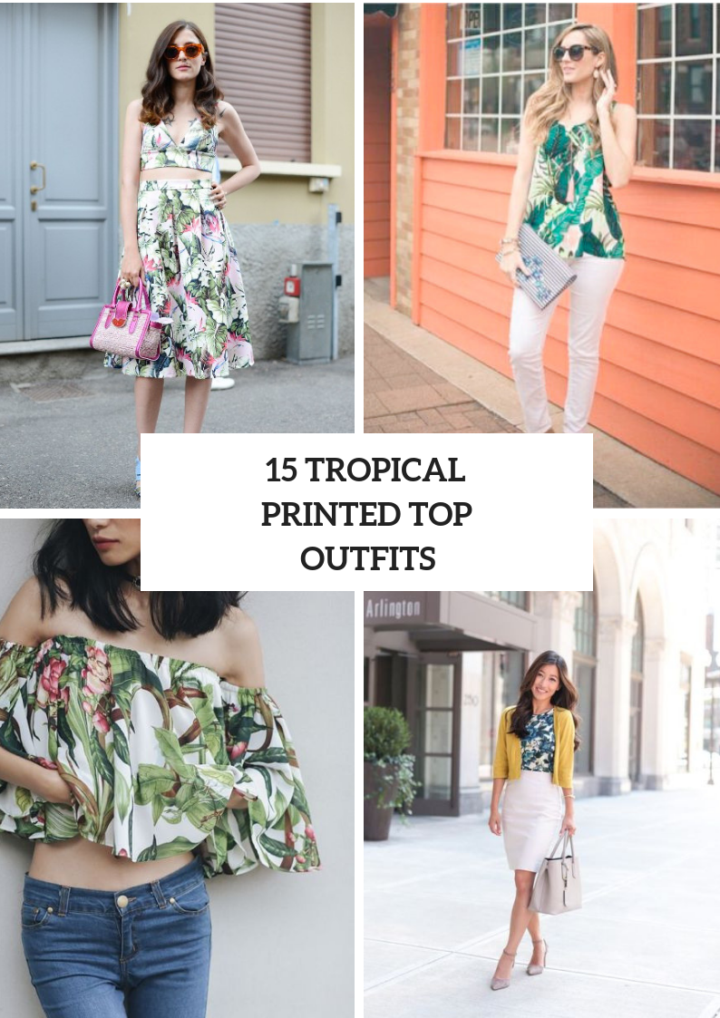 Looks With Tropical Printed Tops