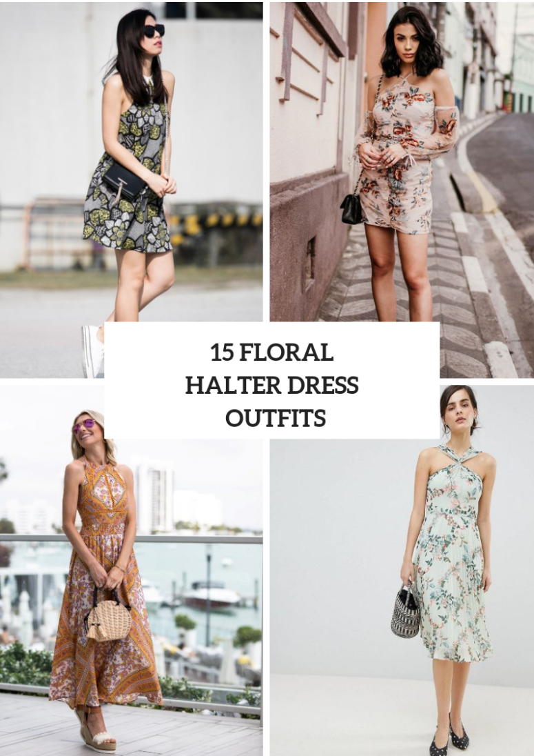 Outfits With Floral Halter Dresses