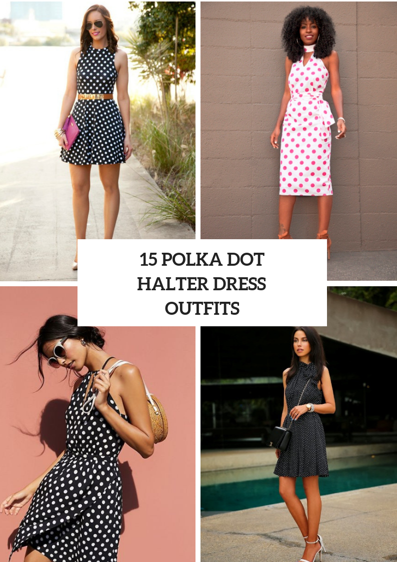 Outfits With Polka Dot Halter Dresses
