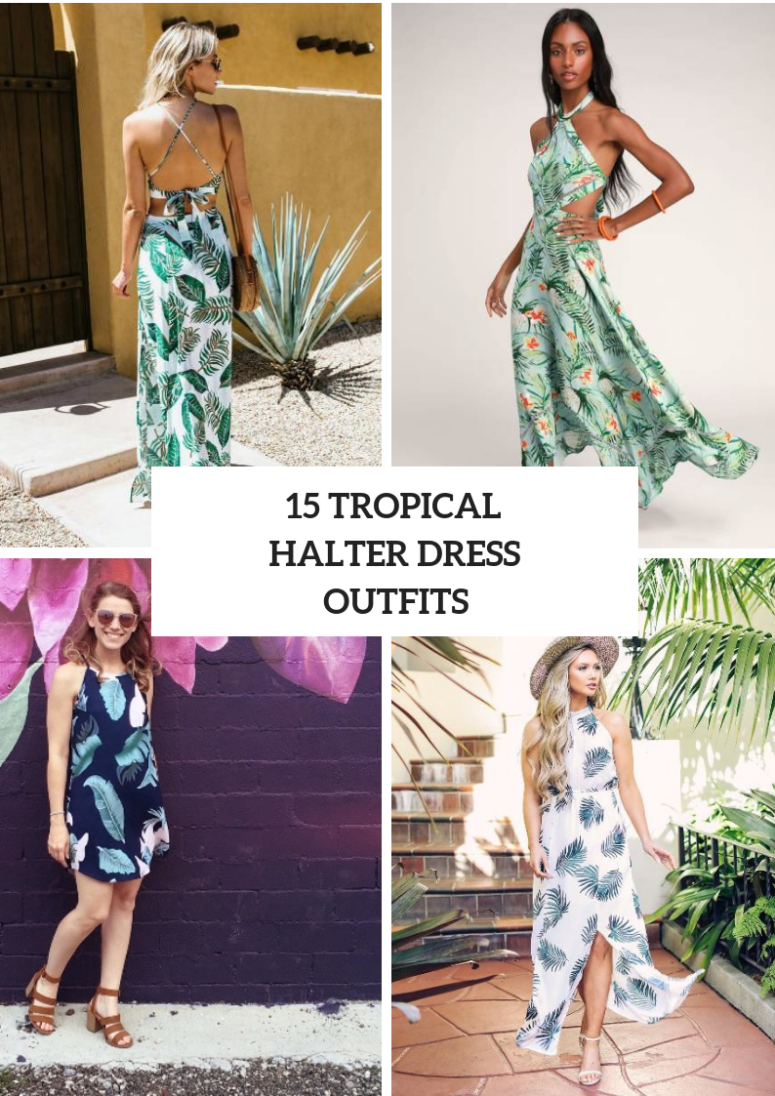 Outfits With Tropical Printed Halter Dresses