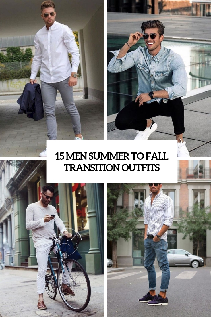 15 Men Summer To Fall Transition Outfits