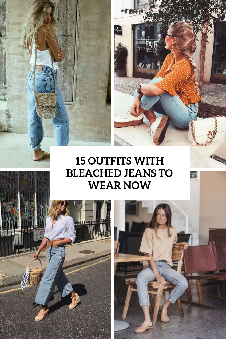 15 Outfits With Bleached Jeans To Wear Now