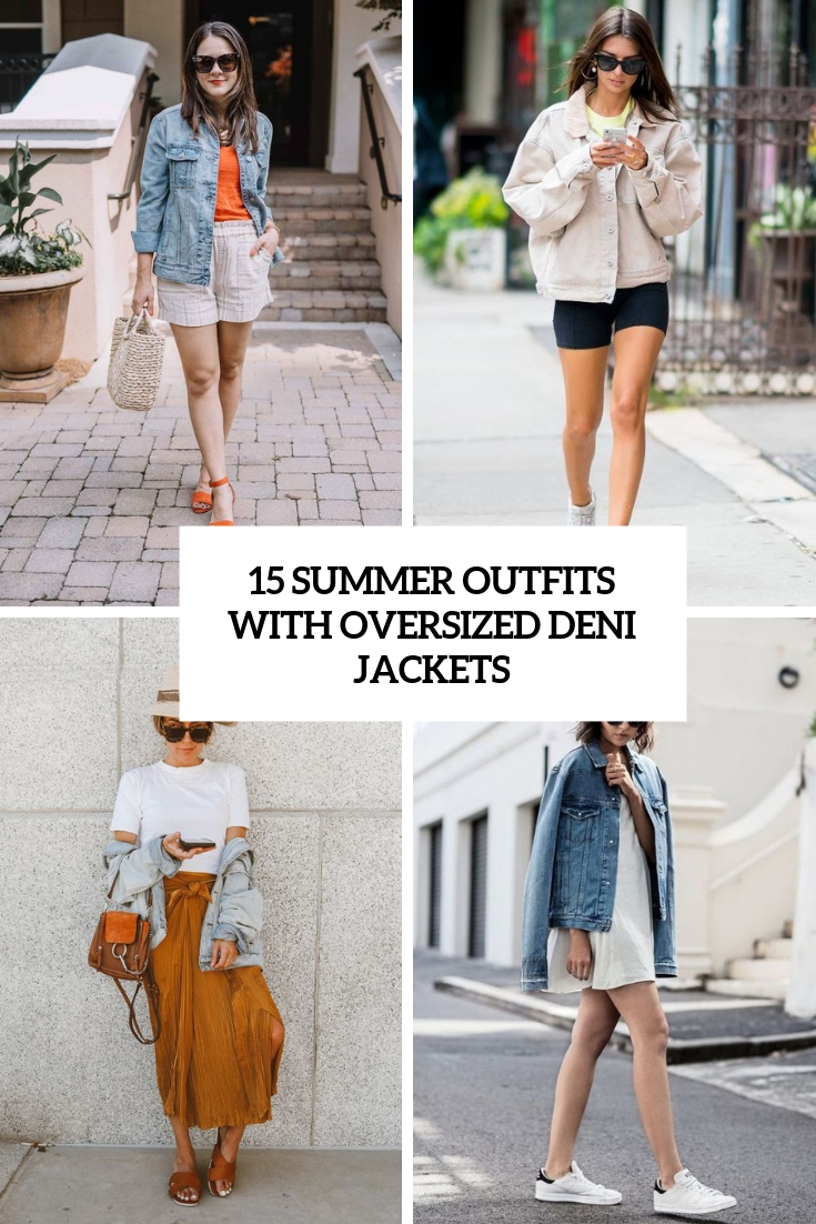 15 Summer Outfits With Oversized Denim Jackets