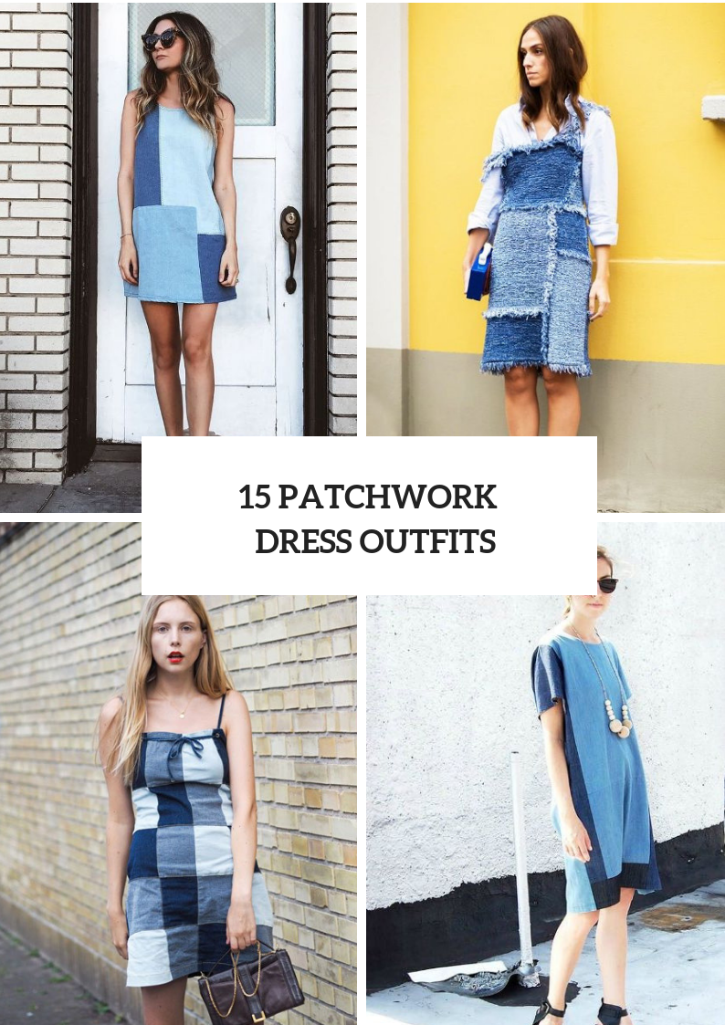 Amazing Outfits With Patchwork Dresses
