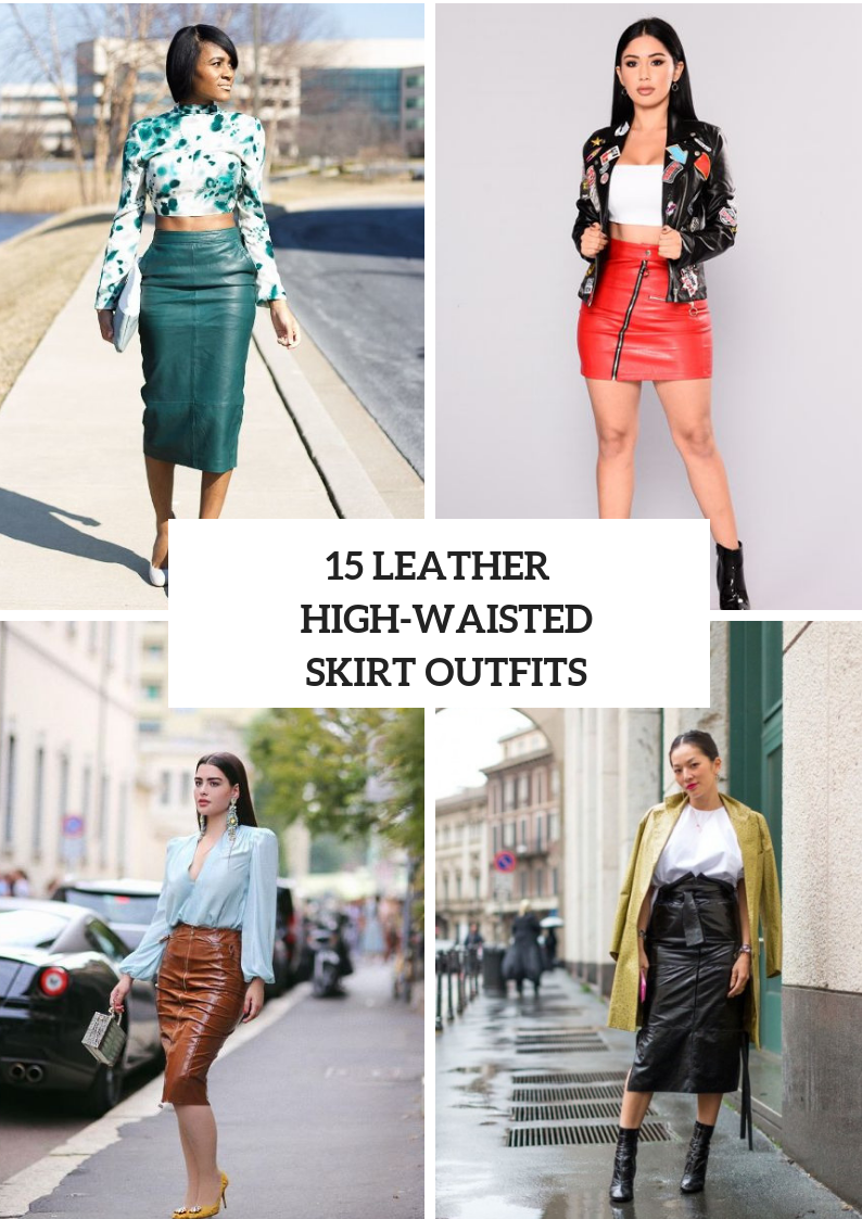 Outfit Ideas With High Waisted Leather Skirts