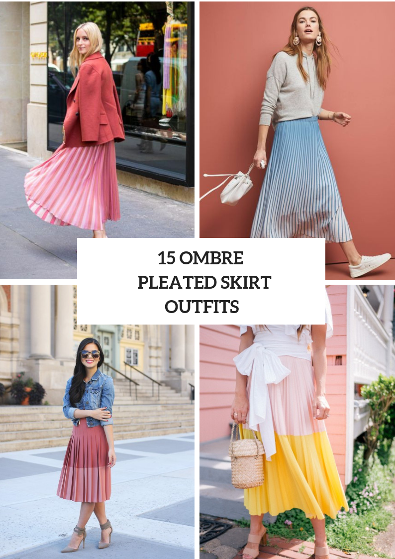 Outfits With Ombre Pleated Skirts