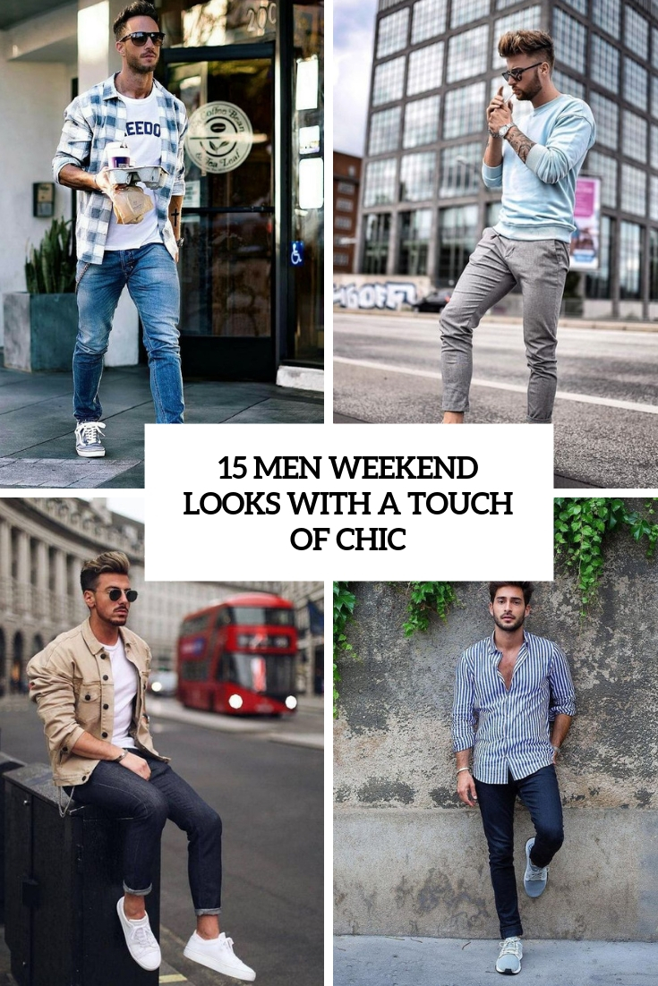 15 Men Weekend Looks With A Touch Of Chic
