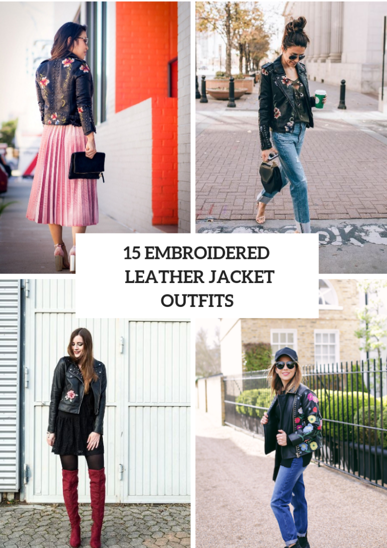 15 Outfits With Embroidered Leather Jackets