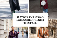 15 ways to style a lacquered trench this fall cover