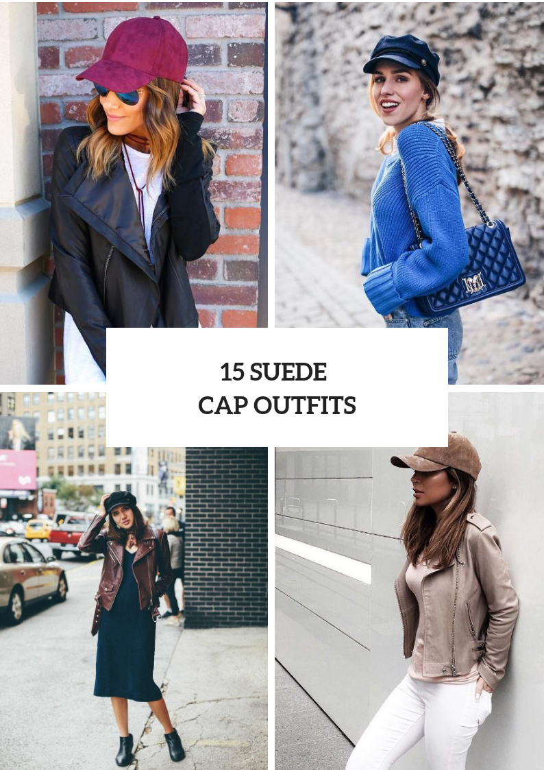 Look Ideas With Suede Caps