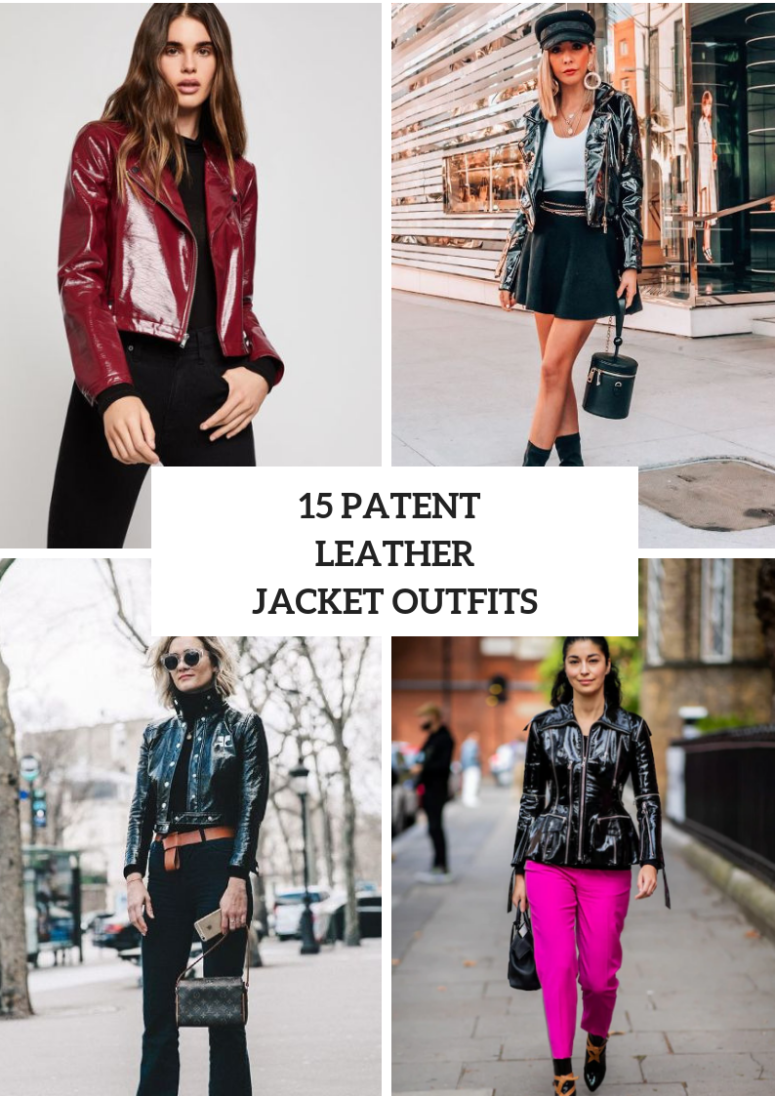 15 Outfits With Patent Leather Jackets For Ladies