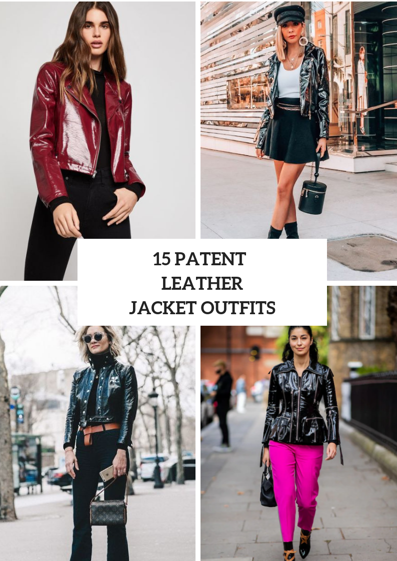 Outfits With Patent Leather Jackets For Ladies