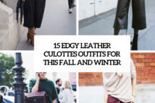 15 edgy leather culottes outfits for this fall and winter cover