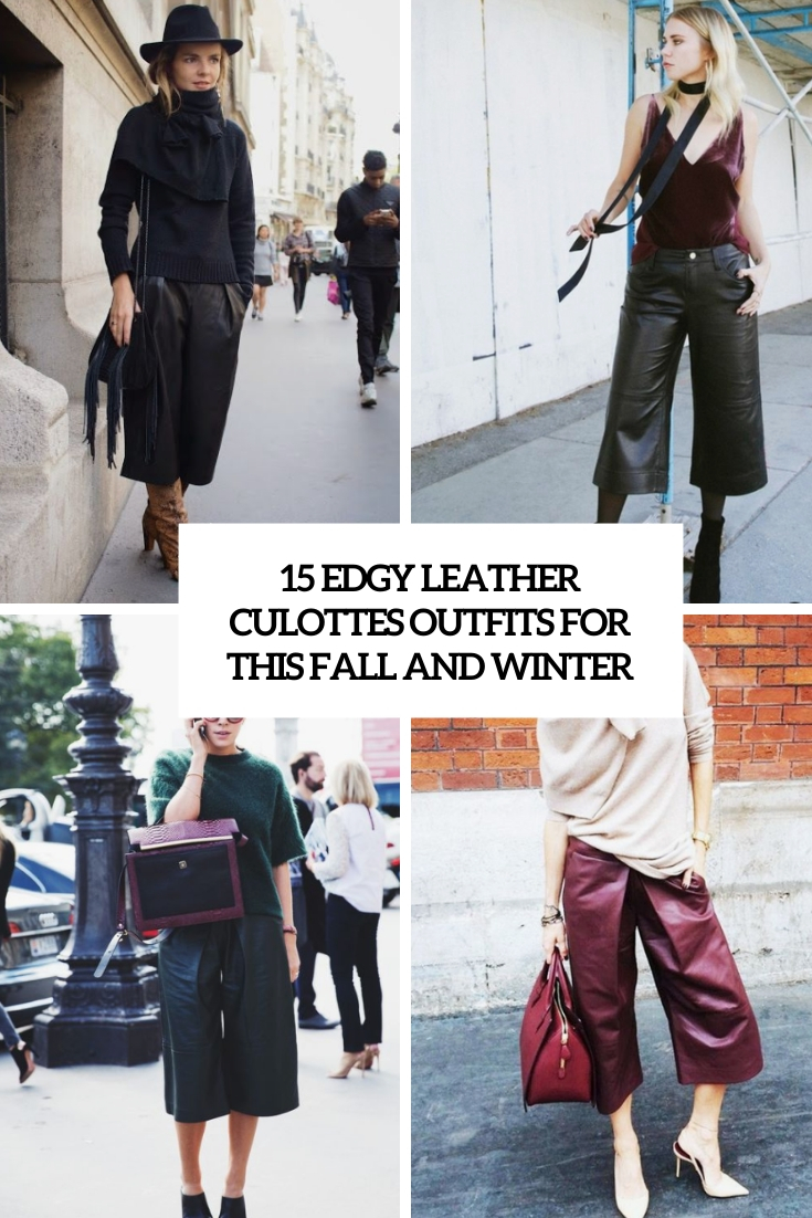 15 Edgy Leather Culottes Outfits For This Fall And Winter
