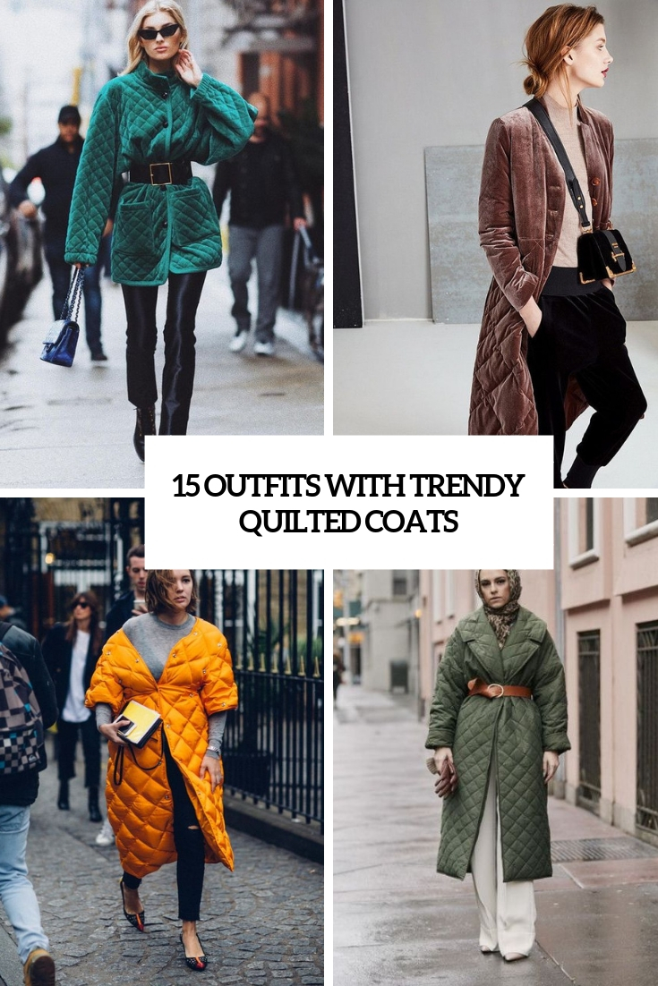 outfits with trendy qquilted coats cover