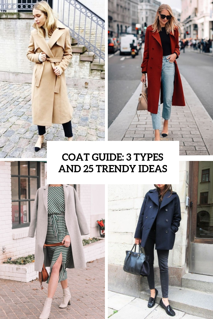 Coat Guide: 3 Types And 25 Trendy Ideas