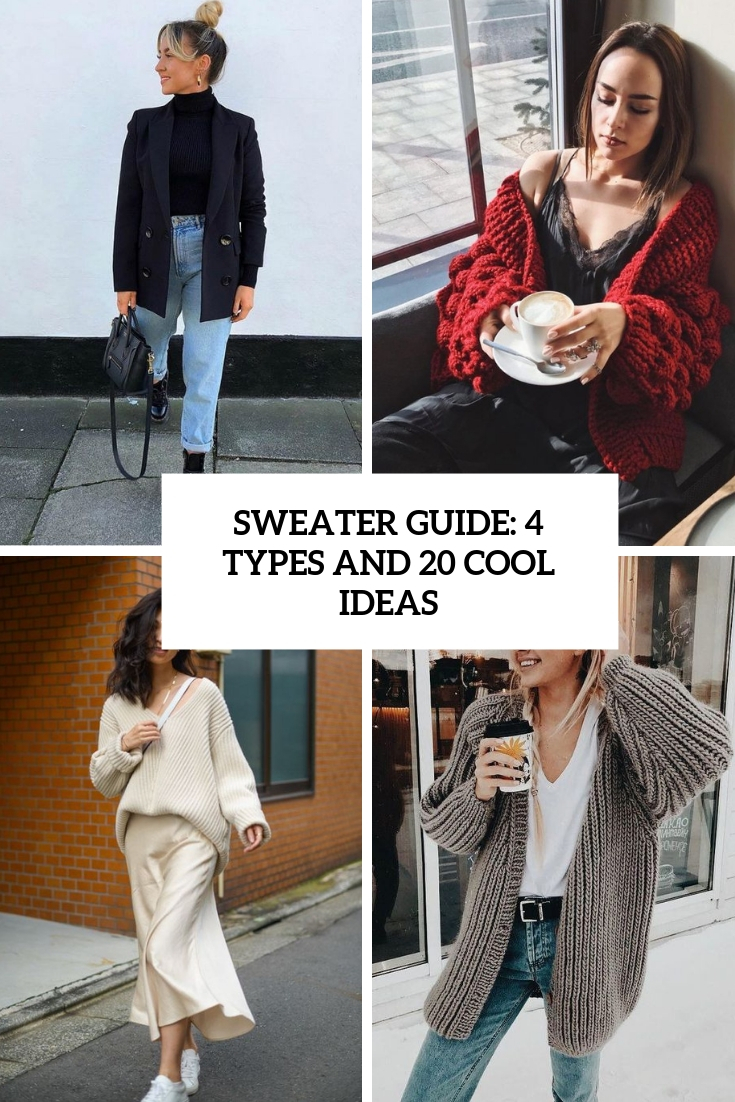 Sweater Guide: 4 Types And 20 Cool Ideas