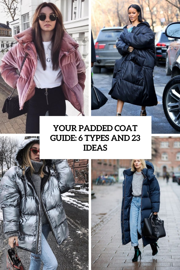 Your Padded Coat Guide: 6 Types And 23 Ideas