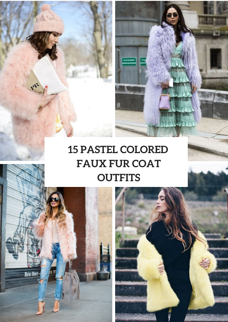 Excellent Outfits With Pastel Colored Faux Fur Coats